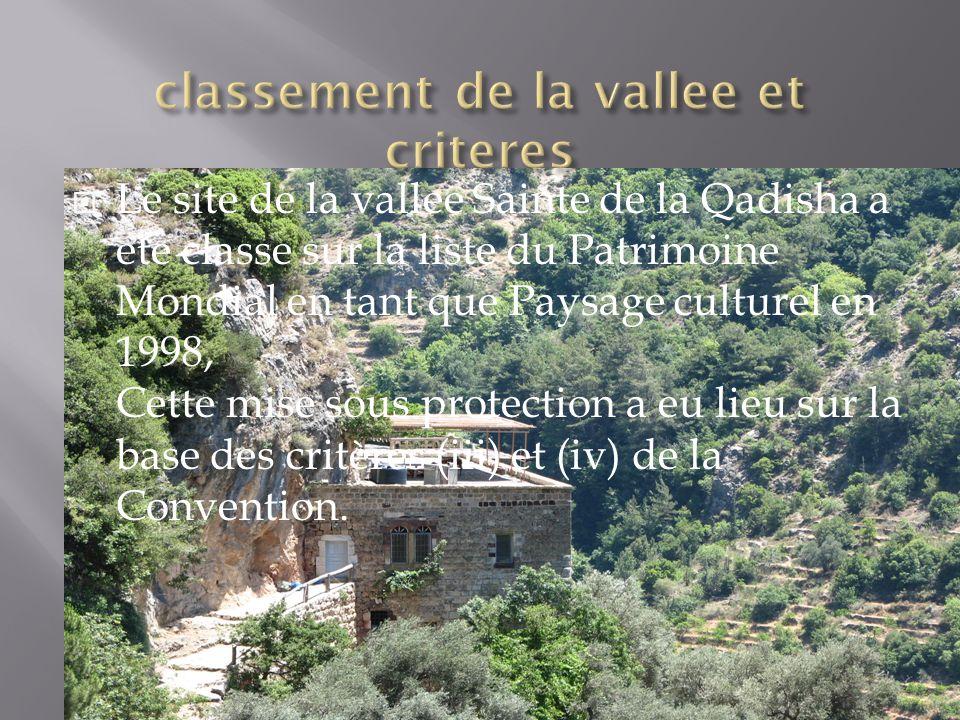 Le site de la vallee Sainte de la Qadisha a ete classe sur la liste du Patrimoine Mondial en tant que Paysage culturel en 1998, Cette mise sous protection a eu lieu sur la base des critères (iii) et (iv) de la Convention.