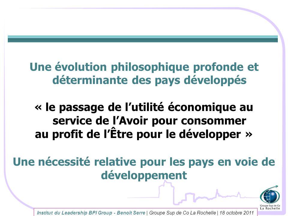 Institut du Leadership BPI Group - Benoît Serre | Groupe Sup de Co La Rochelle | 18 octobre 2011 Une évolution philosophique profonde et déterminante