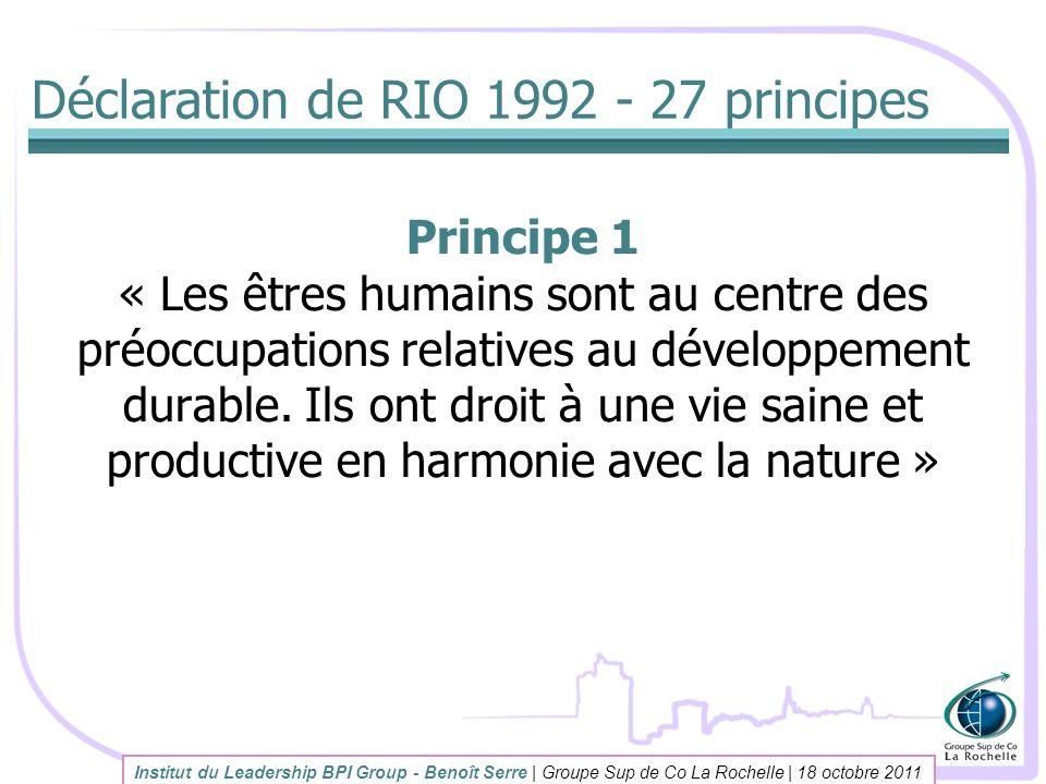 Déclaration de RIO 1992 - 27 principes Principe 1 « Les êtres humains sont au centre des préoccupations relatives au développement durable. Ils ont dr