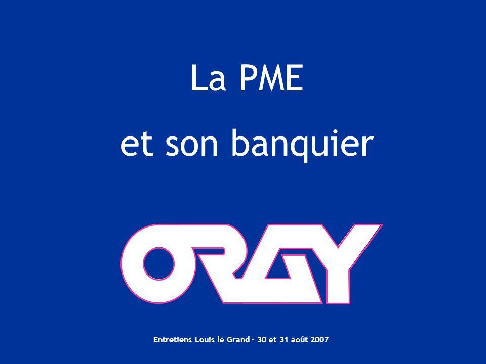 Entretiens Louis le Grand – 30 et 31 août 2007 La PME et son banquier