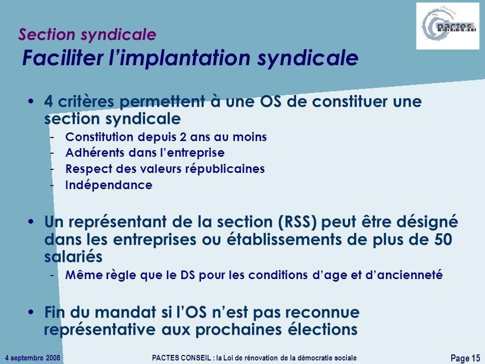 4 septembre 2008PACTES CONSEIL : la Loi de rénovation de la démocratie sociale Page 15 4 critères permettent à une OS de constituer une section syndic