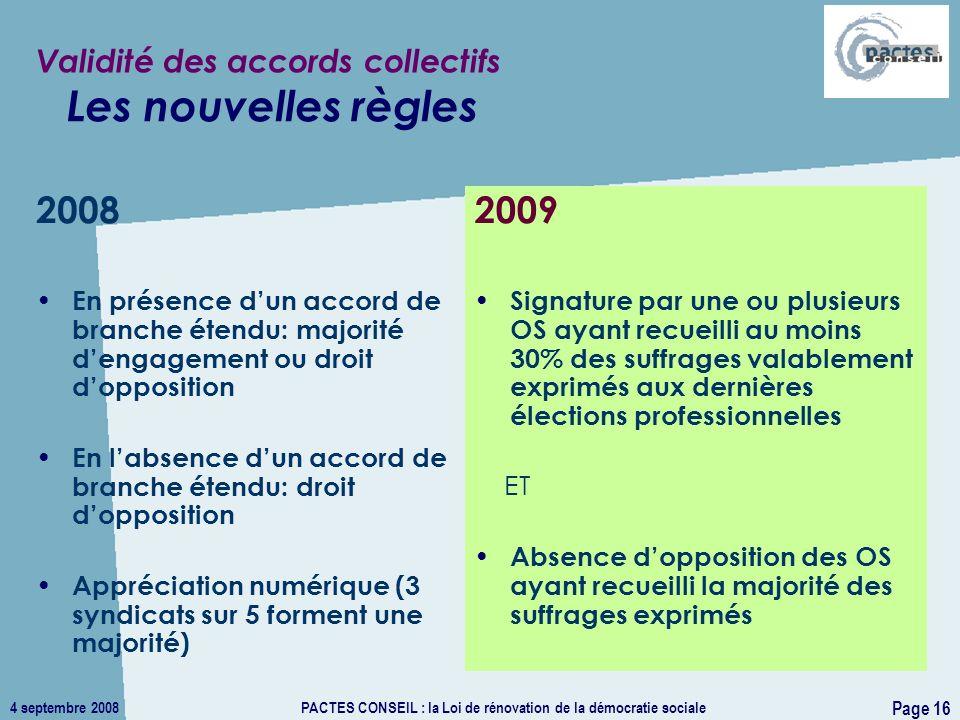 4 septembre 2008PACTES CONSEIL : la Loi de rénovation de la démocratie sociale Page 16 2008 En présence dun accord de branche étendu: majorité dengage