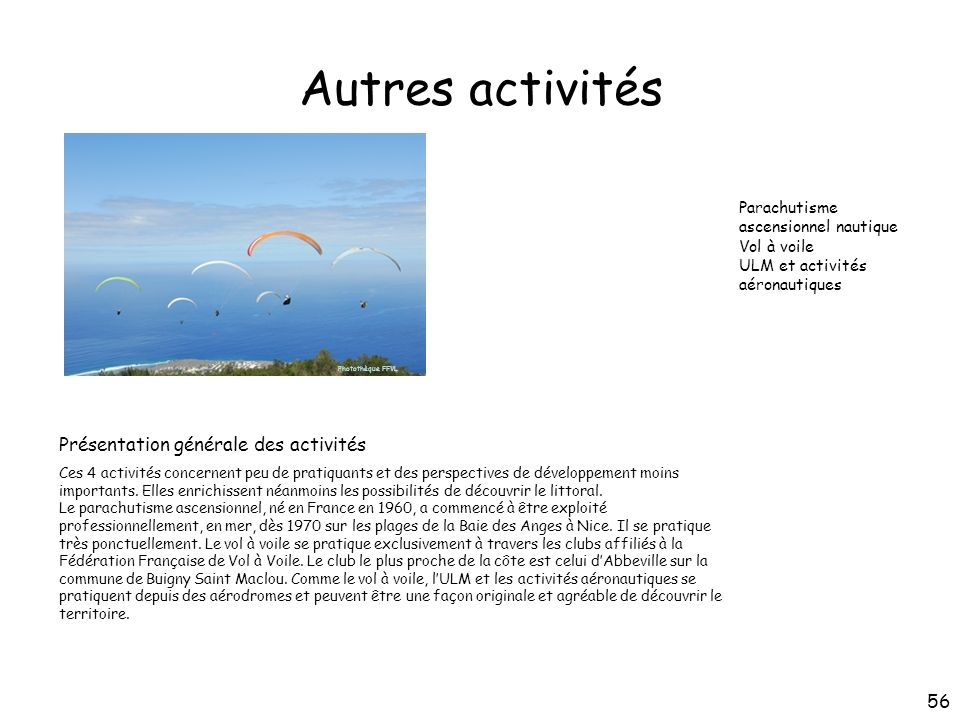 Parachutisme ascensionnel nautique Vol à voile ULM et activités aéronautiques Autres activités Présentation générale des activités Ces 4 activités con