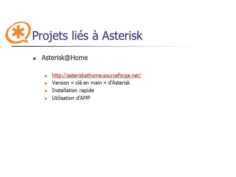 Projets liés à Asterisk Asterisk@Home http://asteriskathome.sourceforge.net/ Version « clé en main » dAsterisk Installation rapide Utilisation dAMP