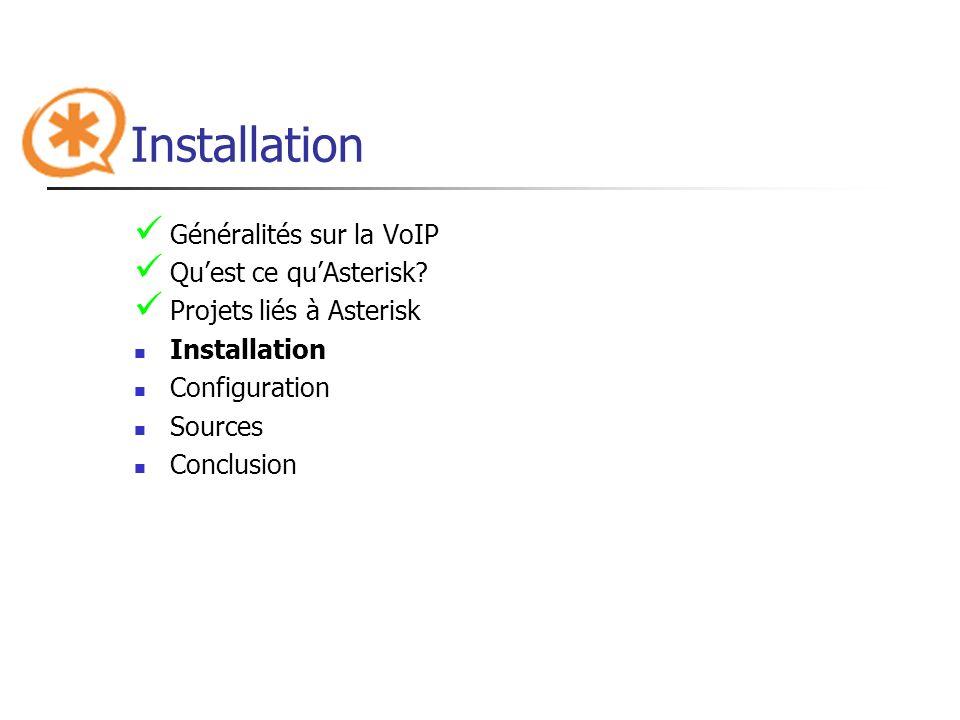 Installation Généralités sur la VoIP Quest ce quAsterisk? Projets liés à Asterisk Installation Configuration Sources Conclusion
