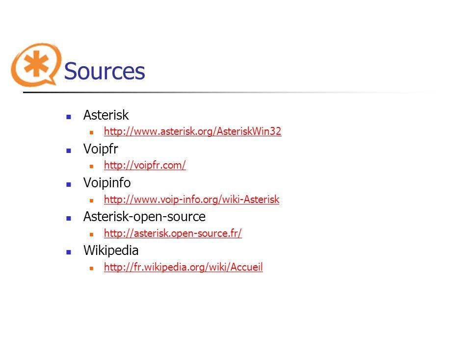 Sources Asterisk http://www.asterisk.org/AsteriskWin32 Voipfr http://voipfr.com/ Voipinfo http://www.voip-info.org/wiki-Asterisk Asterisk-open-source