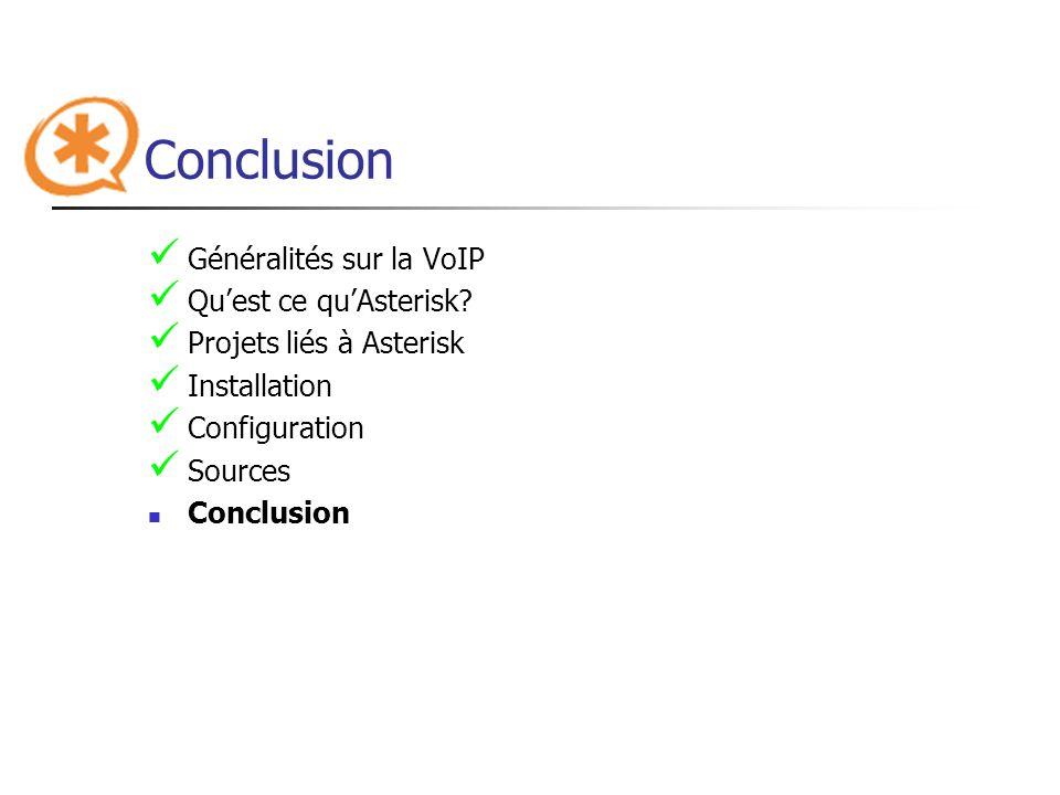 Conclusion Généralités sur la VoIP Quest ce quAsterisk? Projets liés à Asterisk Installation Configuration Sources Conclusion
