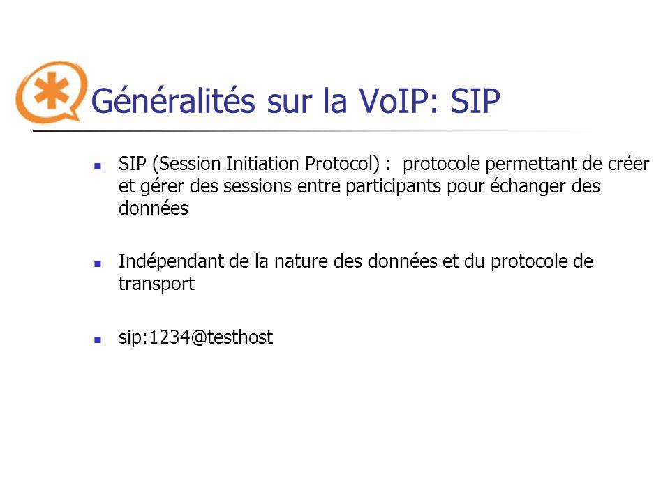 Généralités sur la VoIP: SIP SIP (Session Initiation Protocol) : protocole permettant de créer et gérer des sessions entre participants pour échanger