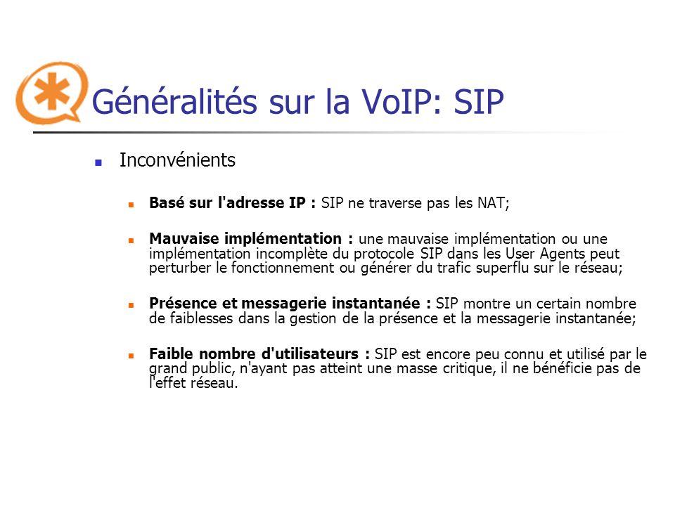 Généralités sur la VoIP: SIP Inconvénients Basé sur l'adresse IP : SIP ne traverse pas les NAT; Mauvaise implémentation : une mauvaise implémentation