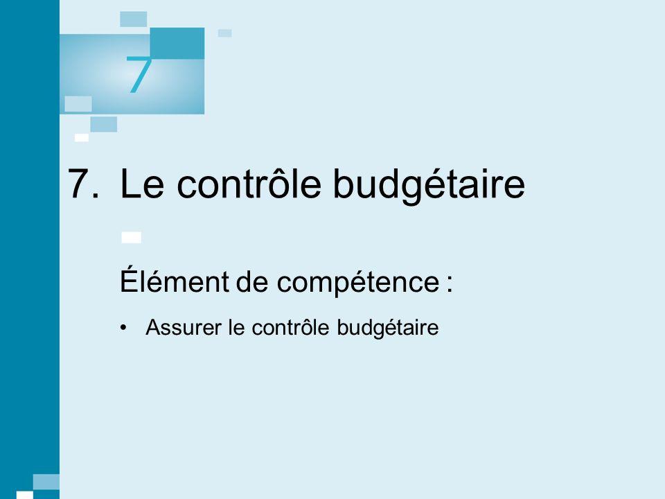 7. Le contrôle budgétaire Élément de compétence : Assurer le contrôle budgétaire 7