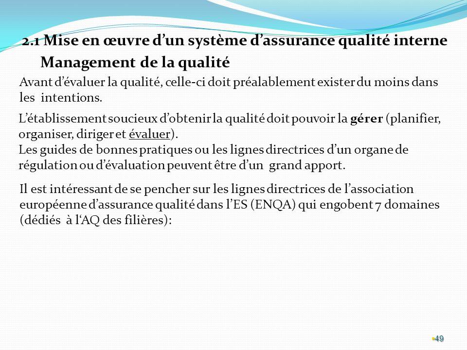 49 2.1 Mise en œuvre dun système dassurance qualité interne Management de la qualité Avant dévaluer la qualité, celle-ci doit préalablement exister du moins dans les intentions.