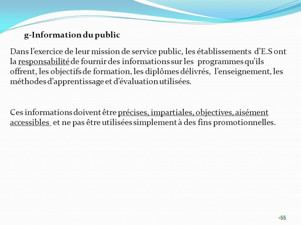 55 g-Information du public Dans lexercice de leur mission de service public, les établissements dE.S ont la responsabilité de fournir des informations sur les programmes quils offrent, les objectifs de formation, les diplômes délivrés, lenseignement, les méthodes dapprentissage et dévaluation utilisées.