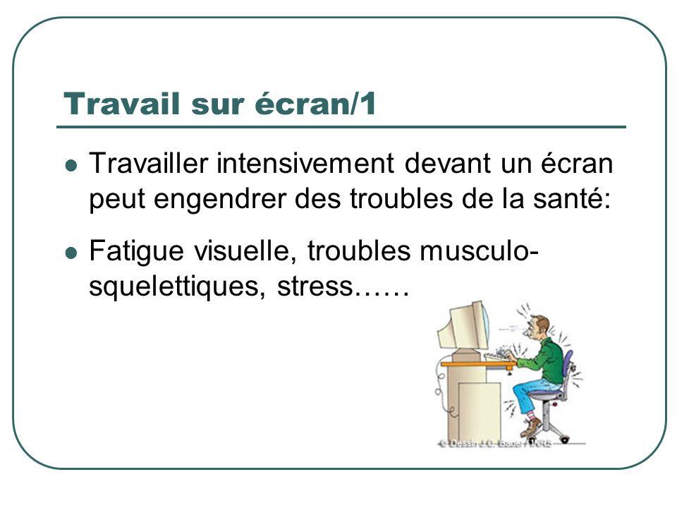 Travail sur écran/1 Travailler intensivement devant un écran peut engendrer des troubles de la santé: Fatigue visuelle, troubles musculo- squelettique