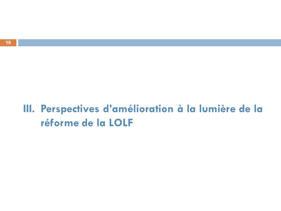 15 III.Perspectives damélioration à la lumière de la réforme de la LOLF