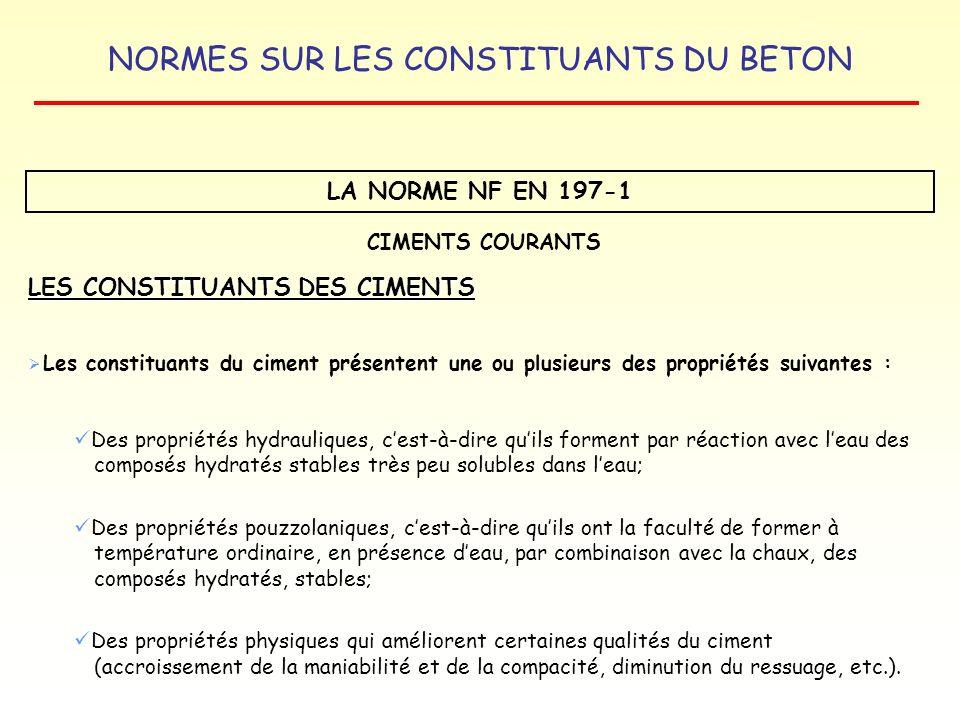 NORMES SUR LES CONSTITUANTS DU BETON LA NORME NF EN 197-1 LES CONSTITUANTS DES CIMENTS Les constituants du ciment présentent une ou plusieurs des prop
