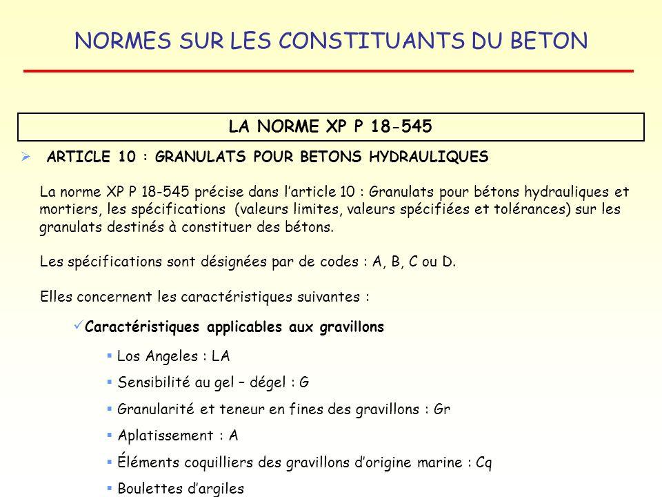 NORMES SUR LES CONSTITUANTS DU BETON LA NORME XP P 18-545 ARTICLE 10 : GRANULATS POUR BETONS HYDRAULIQUES La norme XP P 18-545 précise dans larticle 1