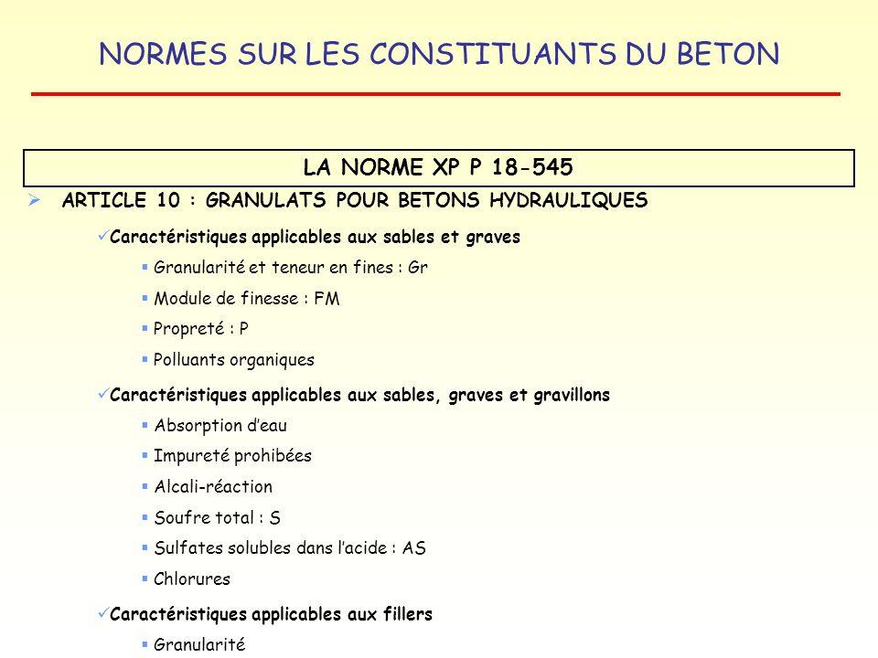 NORMES SUR LES CONSTITUANTS DU BETON LA NORME XP P 18-545 ARTICLE 10 : GRANULATS POUR BETONS HYDRAULIQUES Caractéristiques applicables aux sables et g