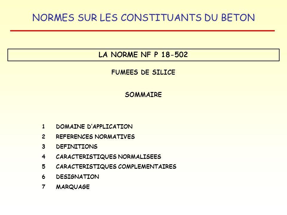 NORMES SUR LES CONSTITUANTS DU BETON LA NORME NF P 18-502 FUMEES DE SILICE SOMMAIRE 1 DOMAINE DAPPLICATION 2REFERENCES NORMATIVES 3DEFINITIONS 4 CARAC