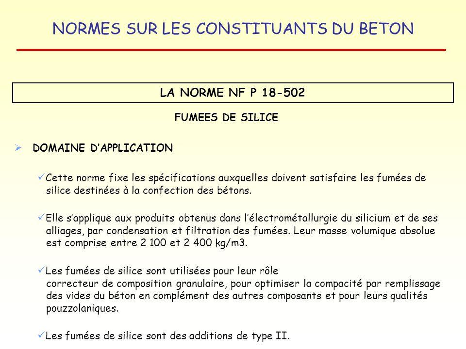 NORMES SUR LES CONSTITUANTS DU BETON LA NORME NF P 18-502 FUMEES DE SILICE DOMAINE DAPPLICATION Cette norme fixe les spécifications auxquelles doivent