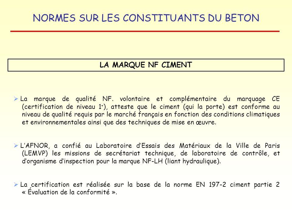 NORMES SUR LES CONSTITUANTS DU BETON LA MARQUE NF CIMENT La marque de qualité NF. volontaire et complémentaire du marquage CE (certification de niveau
