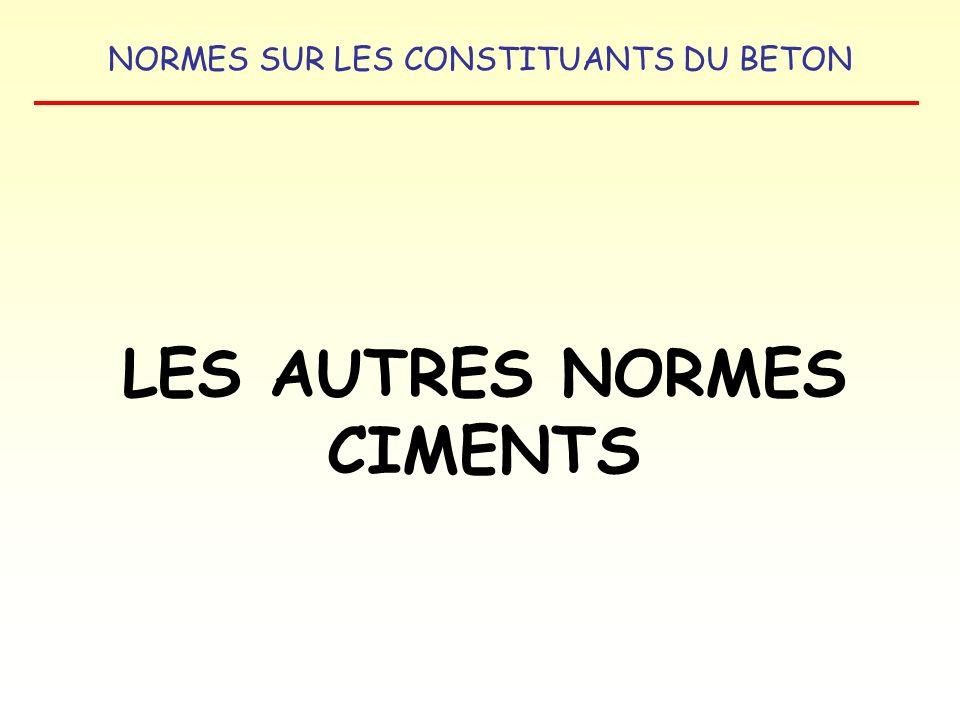 NORMES SUR LES CONSTITUANTS DU BETON LES AUTRES NORMES CIMENTS