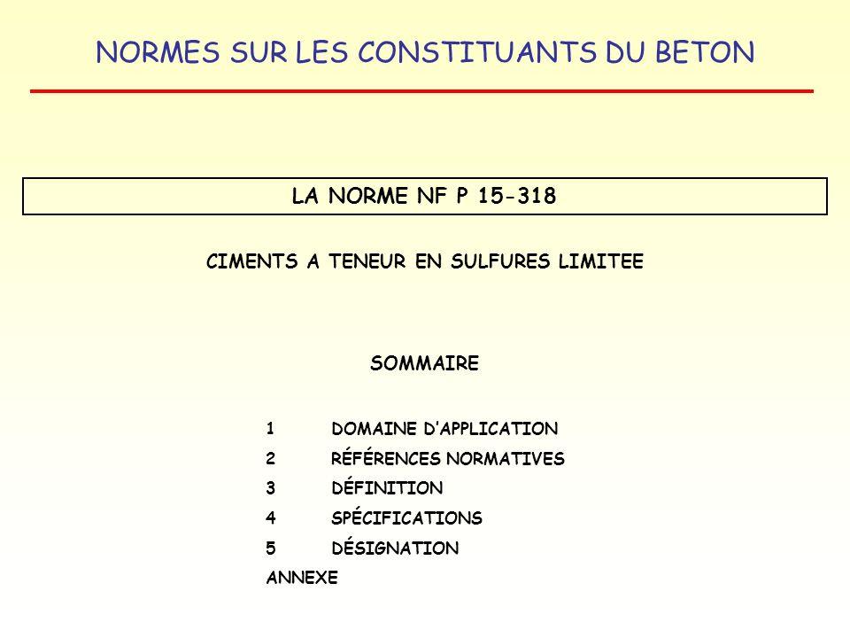 NORMES SUR LES CONSTITUANTS DU BETON LA NORME NF P 15-318 CIMENTS A TENEUR EN SULFURES LIMITEE SOMMAIRE 1DOMAINE DAPPLICATION 2RÉFÉRENCES NORMATIVES 3