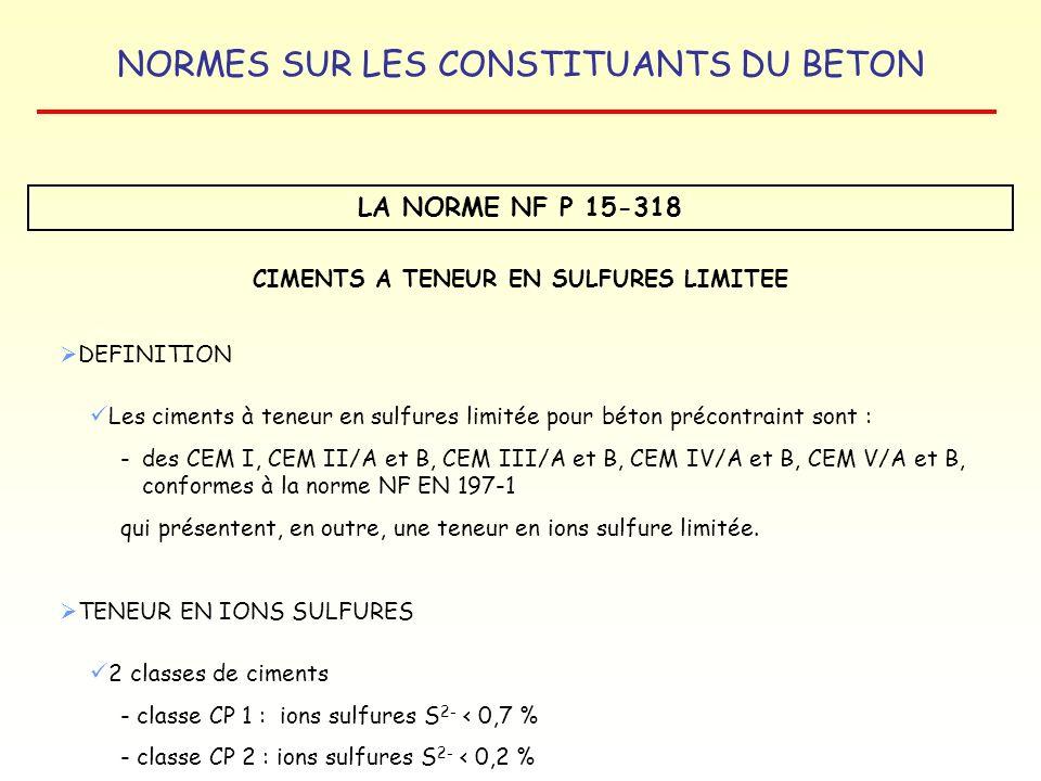 NORMES SUR LES CONSTITUANTS DU BETON LA NORME NF P 15-318 CIMENTS A TENEUR EN SULFURES LIMITEE DEFINITION Les ciments à teneur en sulfures limitée pou