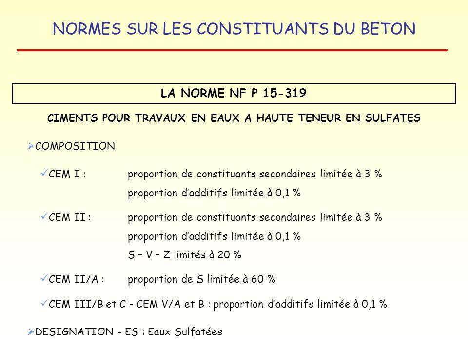 NORMES SUR LES CONSTITUANTS DU BETON LA NORME NF P 15-319 CIMENTS POUR TRAVAUX EN EAUX A HAUTE TENEUR EN SULFATES COMPOSITION CEM I : proportion de co