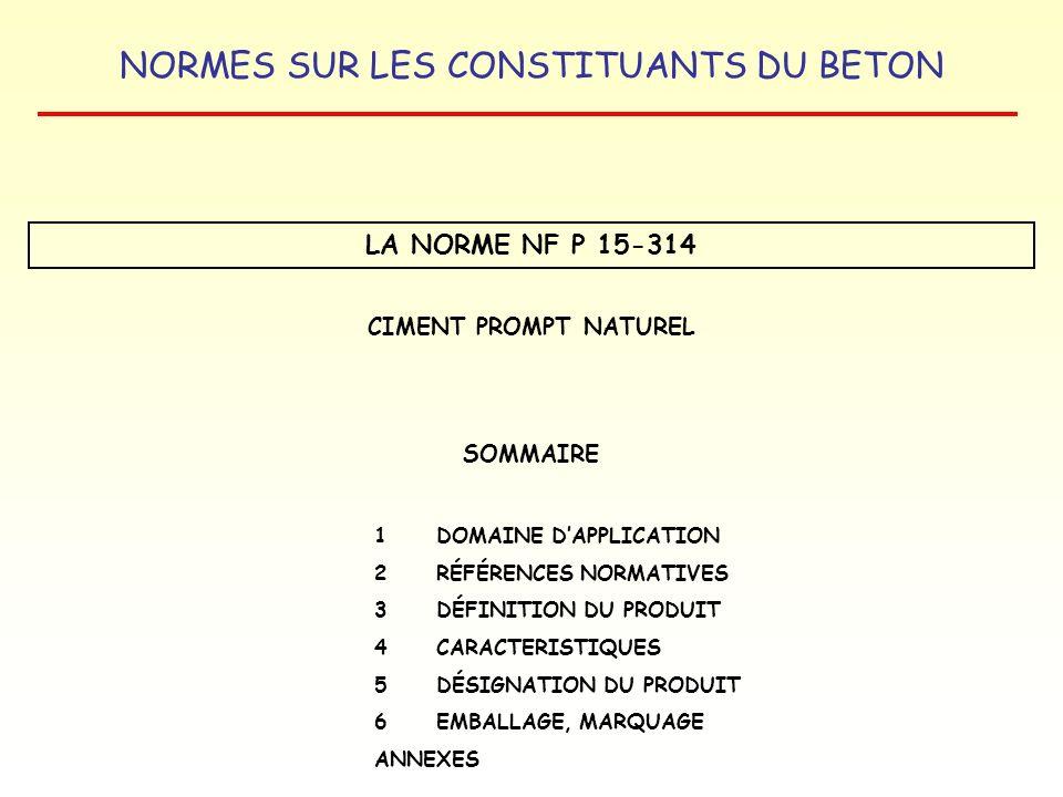 NORMES SUR LES CONSTITUANTS DU BETON LA NORME NF P 15-314 CIMENT PROMPT NATUREL SOMMAIRE 1 DOMAINE DAPPLICATION 2RÉFÉRENCES NORMATIVES 3 DÉFINITION DU