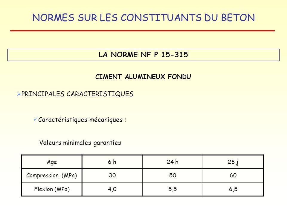 NORMES SUR LES CONSTITUANTS DU BETON LA NORME NF P 15-315 CIMENT ALUMINEUX FONDU PRINCIPALES CARACTERISTIQUES Caractéristiques mécaniques : Valeurs mi