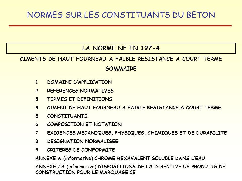 NORMES SUR LES CONSTITUANTS DU BETON LA NORME NF EN 197-4 CIMENTS DE HAUT FOURNEAU A FAIBLE RESISTANCE A COURT TERME SOMMAIRE 1 DOMAINE DAPPLICATION 2