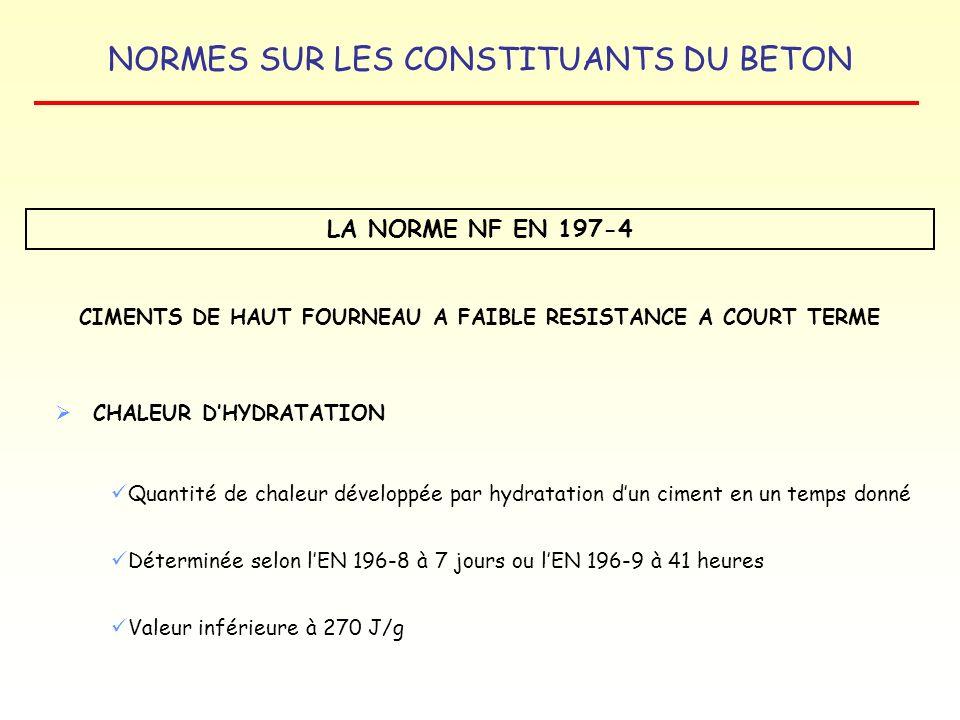 NORMES SUR LES CONSTITUANTS DU BETON LA NORME NF EN 197-4 CIMENTS DE HAUT FOURNEAU A FAIBLE RESISTANCE A COURT TERME CHALEUR DHYDRATATION Quantité de