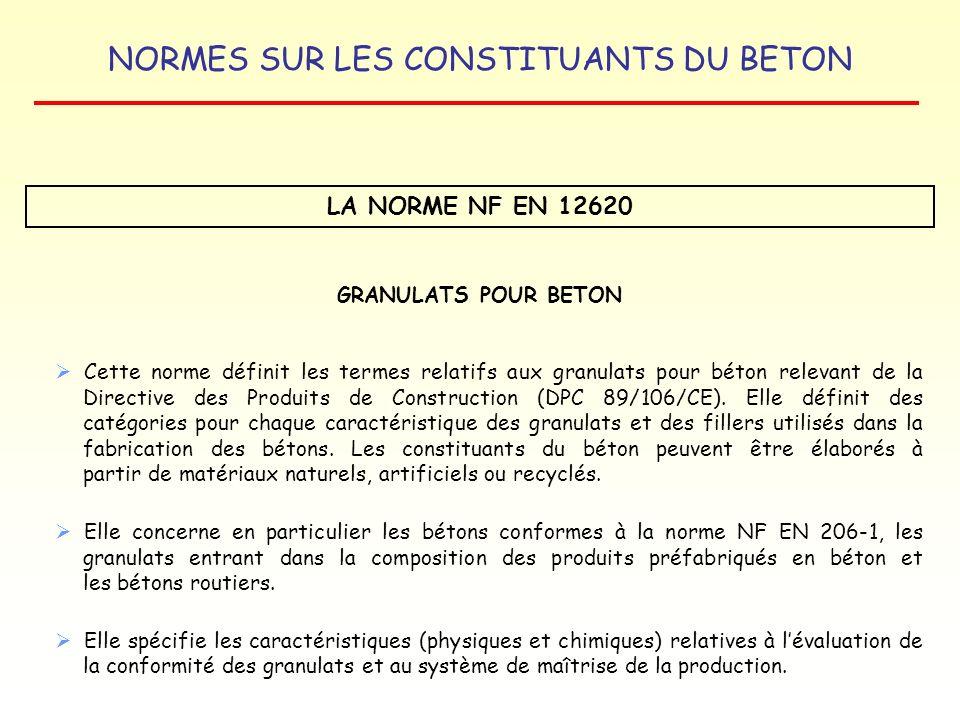 NORMES SUR LES CONSTITUANTS DU BETON LA NORME NF EN 12620 GRANULATS POUR BETON Cette norme définit les termes relatifs aux granulats pour béton releva
