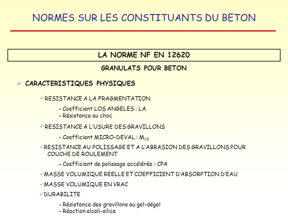NORMES SUR LES CONSTITUANTS DU BETON LA NORME NF EN 12620 GRANULATS POUR BETON CARACTERISTIQUES PHYSIQUES RESISTANCE A LA FRAGMENTATION - Coefficient