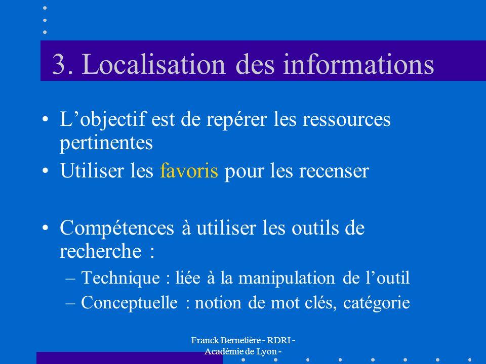 3. Localisation des informations Lobjectif est de repérer les ressources pertinentes Utiliser les favoris pour les recenser Compétences à utiliser les
