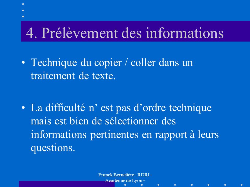 4. Prélèvement des informations Technique du copier / coller dans un traitement de texte. La difficulté n est pas dordre technique mais est bien de sé