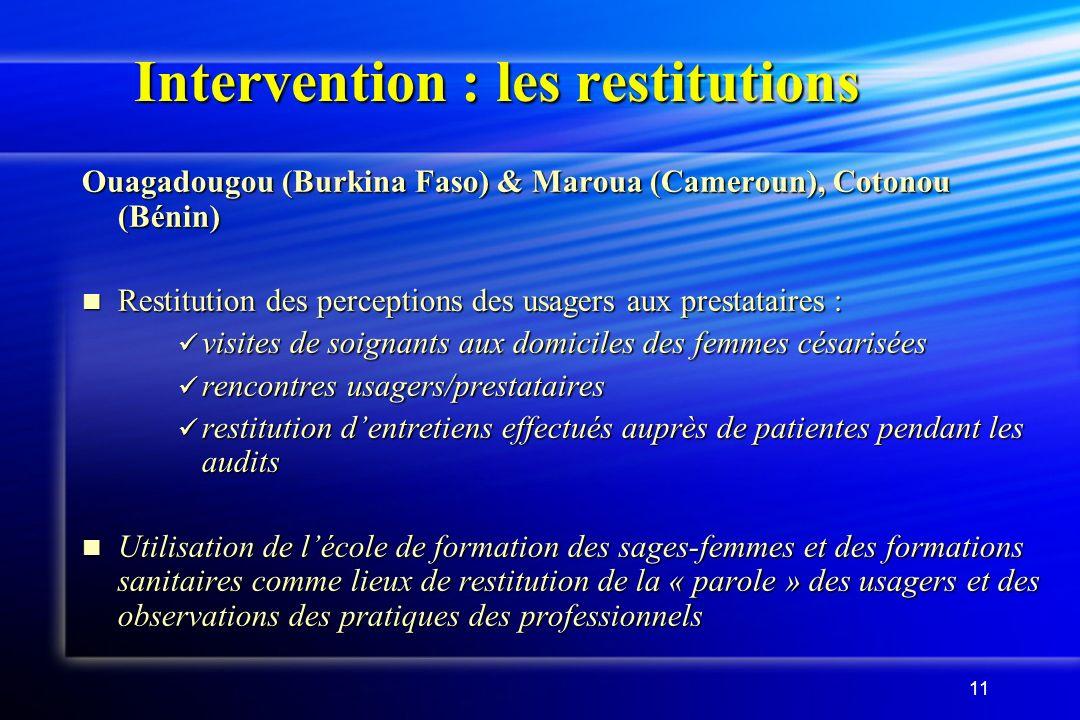 11 Intervention : les restitutions Ouagadougou (Burkina Faso) & Maroua (Cameroun), Cotonou (Bénin) Restitution des perceptions des usagers aux prestat