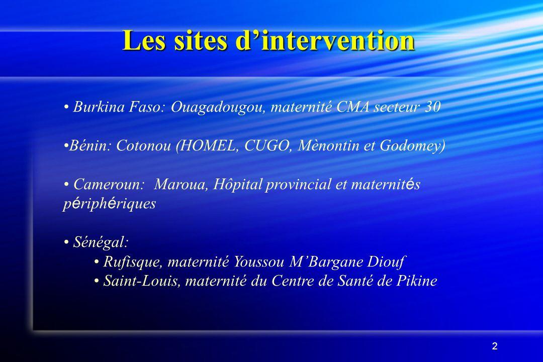 2 Les sites dintervention Burkina Faso: Ouagadougou, maternité CMA secteur 30 Bénin: Cotonou (HOMEL, CUGO, Mènontin et Godomey) Cameroun: Maroua, Hôpi