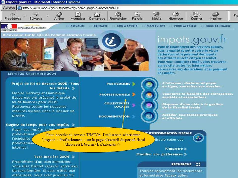 Pour accéder au serveur TéléTVA, lutilisateur sélectionne lespace « Professionnels » sur la page daccueil du portail fiscal (cliquez sur le bouton « P