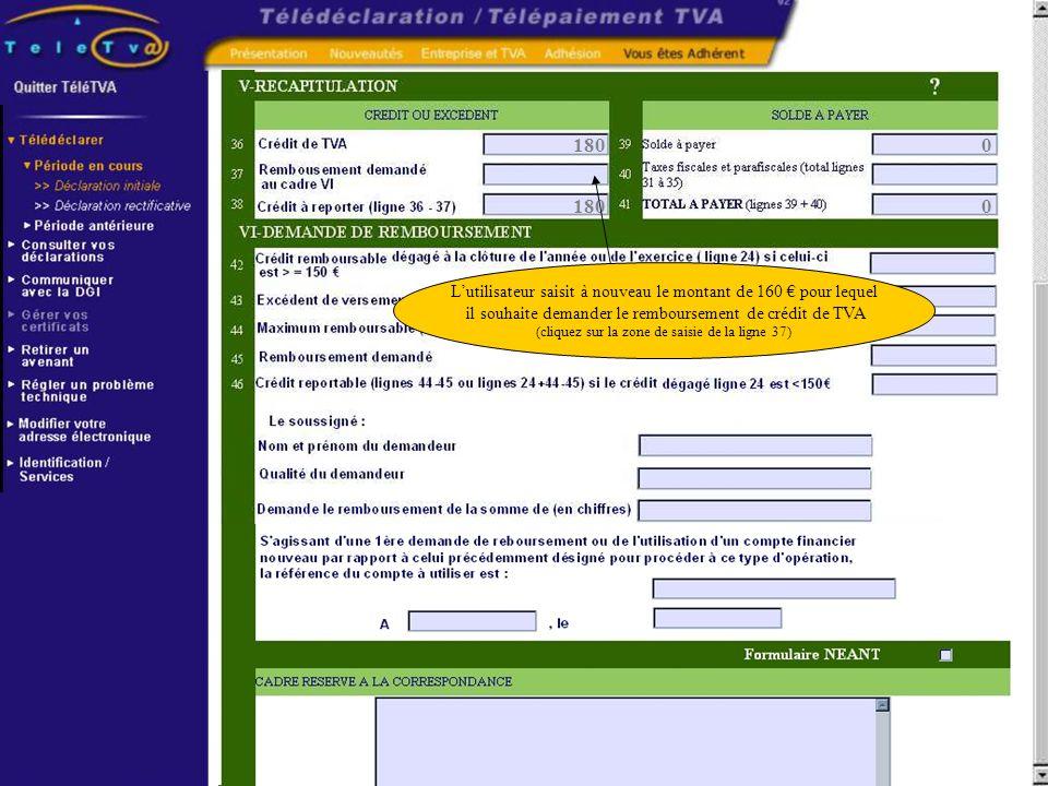 180 0 0 Lutilisateur saisit à nouveau le montant de 160 pour lequel il souhaite demander le remboursement de crédit de TVA (cliquez sur la zone de sai