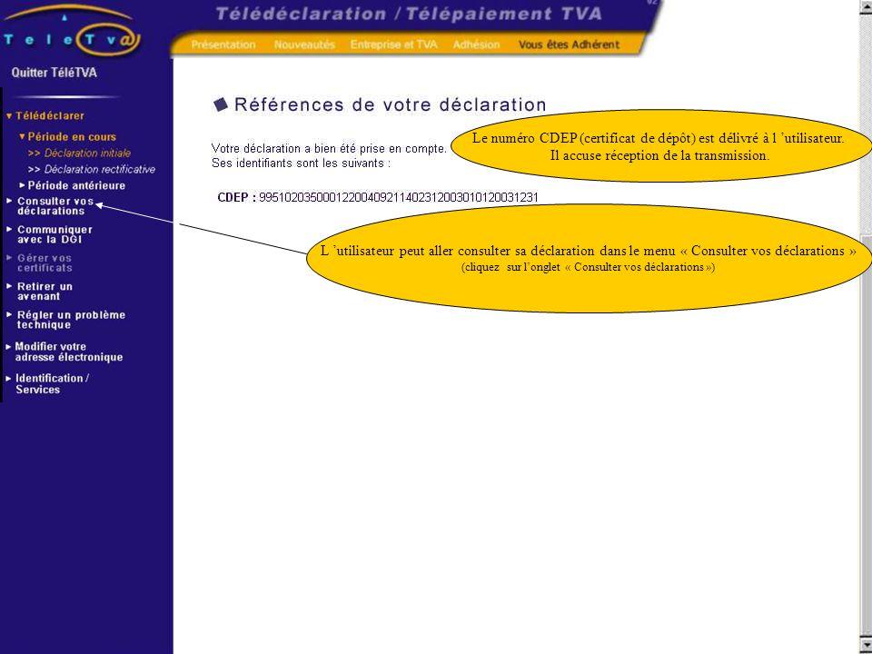 L utilisateur peut aller consulter sa déclaration dans le menu « Consulter vos déclarations » (cliquez sur longlet « Consulter vos déclarations ») Le
