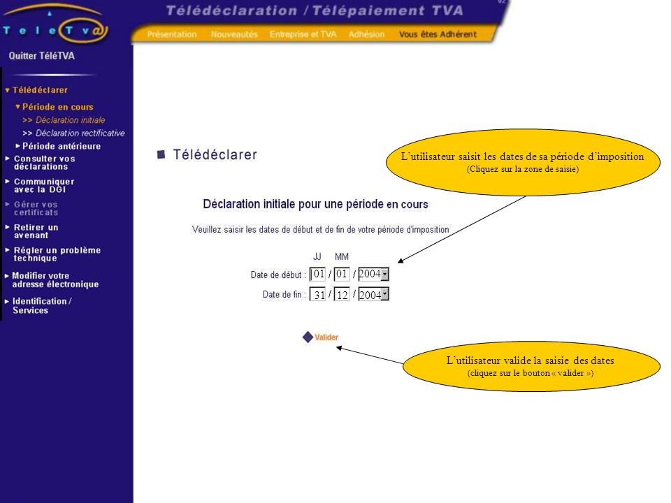 Lutilisateur saisit les dates de sa période dimposition (Cliquez sur la zone de saisie) 01 01 2004 31 12 2004 Lutilisateur valide la saisie des dates