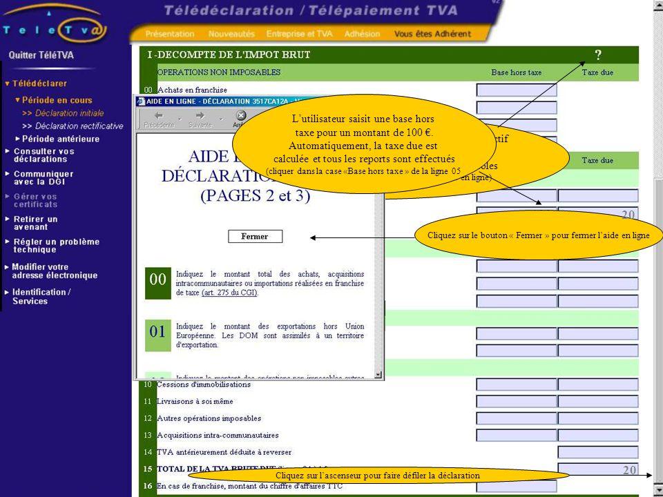 L utilisateur saisit sa déclaration sur un formulaire interactif Ce formulaire propose une aide en ligne et des contrôles (cliquez sur le point d inte