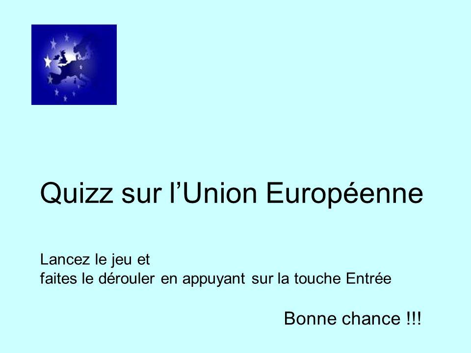 Quizz sur lUnion Européenne Lancez le jeu et faites le dérouler en appuyant sur la touche Entrée Bonne chance !!!