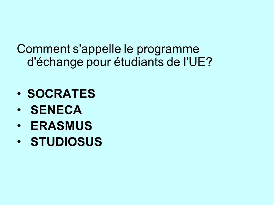 Comment s'appelle le programme d'échange pour étudiants de l'UE? SOCRATES SENECA ERASMUS STUDIOSUS