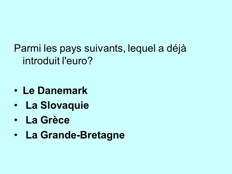 Parmi les pays suivants, lequel a déjà introduit l'euro? Le Danemark La Slovaquie La Grèce La Grande-Bretagne