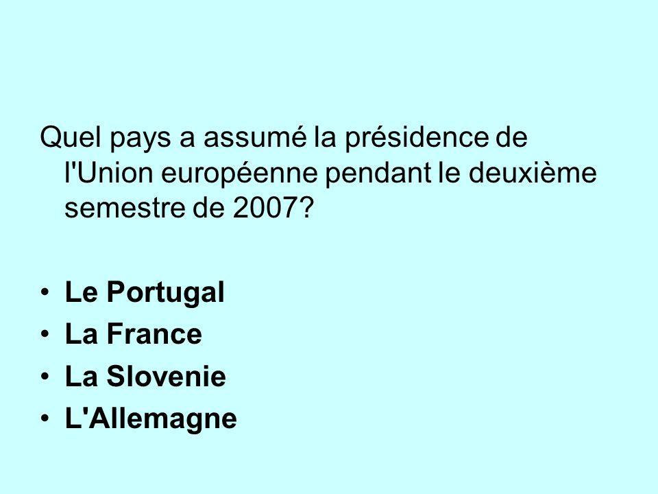 Quel pays a assumé la présidence de l'Union européenne pendant le deuxième semestre de 2007? Le Portugal La France La Slovenie L'Allemagne