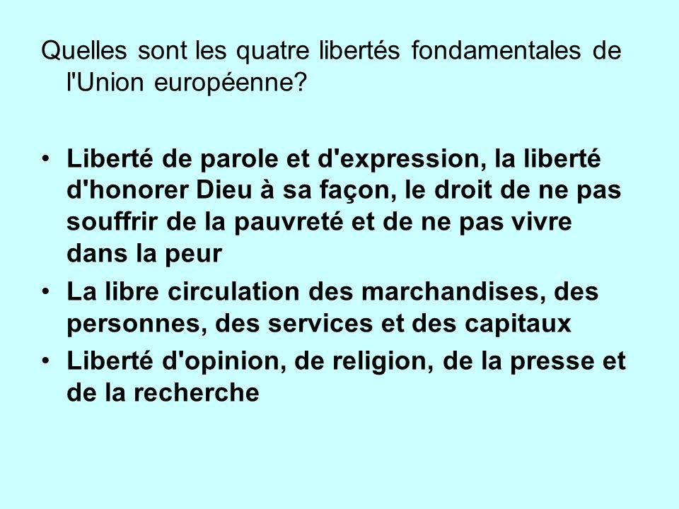 Quelles sont les quatre libertés fondamentales de l'Union européenne? Liberté de parole et d'expression, la liberté d'honorer Dieu à sa façon, le droi