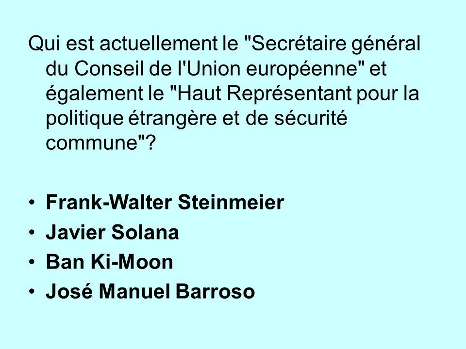 Qui est actuellement le Secrétaire général du Conseil de l Union européenne et également le Haut Représentant pour la politique étrangère et de sécurité commune .