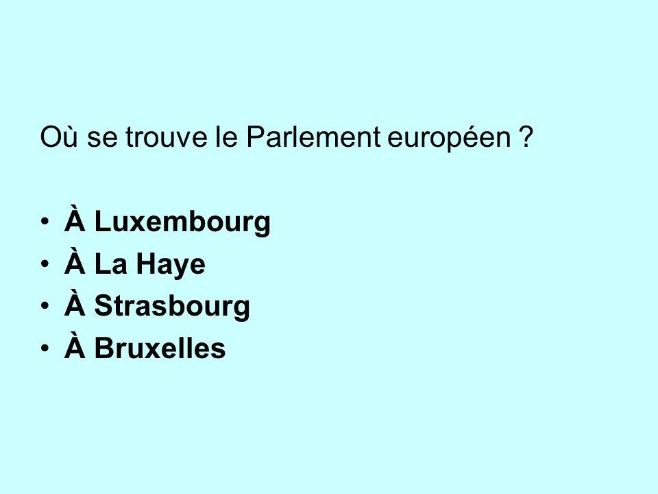 Où se trouve le Parlement européen ? À Luxembourg À La Haye À Strasbourg À Bruxelles